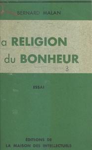 Bernard Malan - La religion du bonheur.