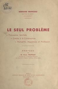 Bernard Manceau et Pierre Trufffaut - Le seul problème - Prévoyance familiale, crédits à la construction, mutualité, assurances et profession.