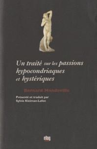 Bernard Mandeville - Un traité sur les passions hypocondriaques et hystériques.
