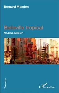 Bernard Mandon - Belleville tropical.