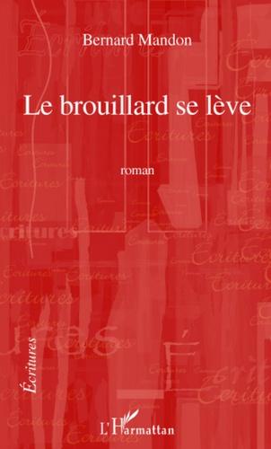 Bernard Mandon - Le brouillard se lève.