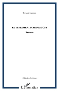 Bernard Mandon - Le testament d'Ardengost.