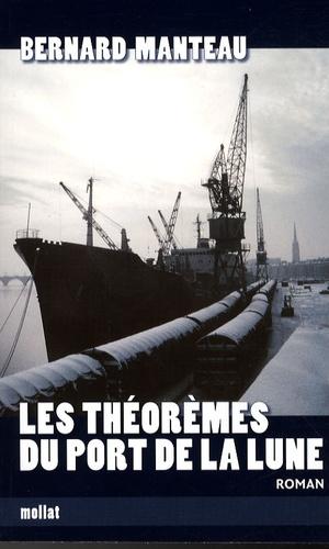 Bernard Manteau - Les théorèmes du port de la lune.