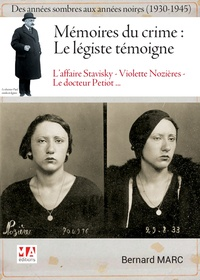 Bernard Marc - Mémoires du crime : le légiste témoigne - Des années sombres aux années noires (1930-1945).