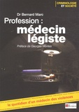 Bernard Marc - Profession médecin légiste - Le quotidien d'un médecin des violences.