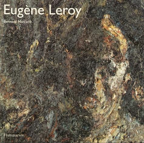 Bernard Marcadé - Eugène Leroy.