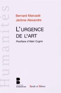Bernard Marcadé et Jérôme Alexandre - L'urgence de l'art.