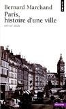 Bernard Marchand - Paris, histoire d'une ville (XIXe-XXe siècle).