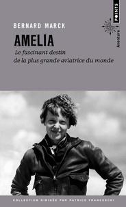 Bernard Marck - Amelia - Le fascinant destin de la plus grande aviatrice du monde.