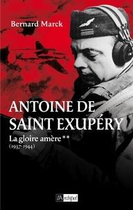 Bernard Marck - Antoine de Saint Exupéry T2 : La gloire amère - 1937-1944.