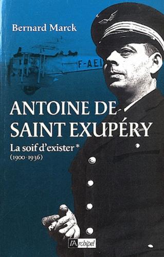 Bernard Marck - Antoine de Saint-Exupéry - Tome 1, La soif d'exister (1900-1939).