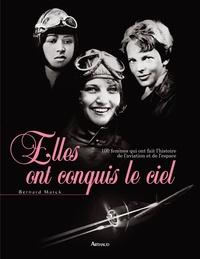 Bernard Marck - Elles ont conquis le ciel - 100 femmes qui ont fait l'histoire de l'aviation et de l'histoire.
