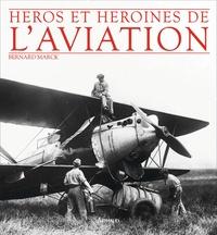 Bernard Marck - Héros et héroïnes de l'aviation.