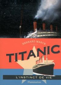Bernard Marck - Titanic - L'instinct de vie.