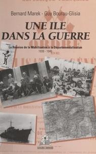 Bernard Marek et Guy Bourau-Glisia - Une île dans la guerre : La Réunion de la mobilisation à la départementalisation (1939-1946).