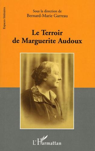 """Bernard-Marie Garreau - Le Terroir de Marguerite Audoux - Actes du Colloque organisé par l'équipe """"Littérature et Histoire"""" Université d'Orléans 30 octobre 2004."""
