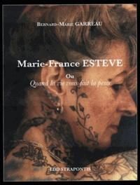 Bernard-Marie Garreau - Marie-France Estève ou Quand la vie vous fait la peau.