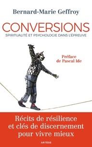 Bernard-Marie Geffroy - Conversions - Spiritualité et psychologie dans l'épreuve.