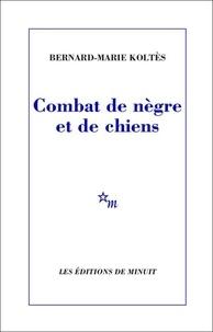 Bernard-Marie Koltès - Combat de nègre et de chiens. (suivi des) Carnets.