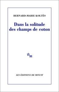 Bernard-Marie Koltès - Dans la solitude des champs de coton.