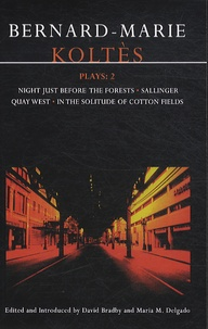 Bernard-Marie Koltès - Koltes Plays - Volume 2, Night Just Before the Forests ; Sallinger ; Quay West ; In the Solitude of Cotton Fields.