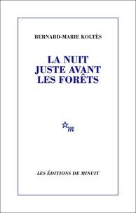 Bernard-Marie Koltès - La Nuit juste avant les forêts.