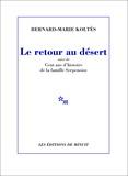 Bernard-Marie Koltès - Le retour au désert - Suivi de Cent ans d'histoire de la famille Serpenoise.