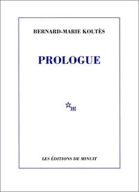 Bernard-Marie Koltès - Prologue et autres textes.