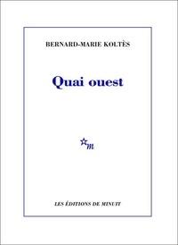Bernard-Marie Koltès - Quai ouest - Suivi de Un hangar, à l'ouest (notes).