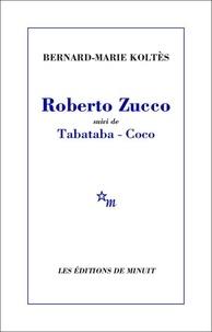 Téléchargement gratuit de nouveaux livres Roberto Zucco suivi de Tabataba-Coco par Bernard-Marie Koltès (French Edition) 9782707330864