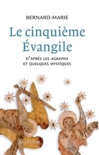 Le cinquième Evangile- D'après les agrapha et quelques mystiques -  Bernard-Marie |