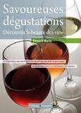 Bernard Marie - Savoureuses dégustations pour débutants et néophytes - De la vigne au verre - Apprendre simplement à bien déguster.