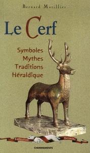 Bernard Marillier - Le Cerf - Symboles, mythes, traditions, héraldique.