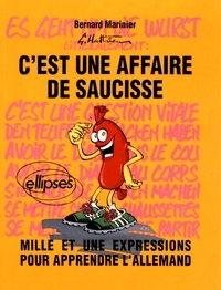 Bernard Marinier - C'est une affaire de saucisse - Mille et une expressions pour apprendre l'allemand.