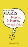 Bernard Maris - Marx, ô Marx, pourquoi m'as-tu abandonné ?.