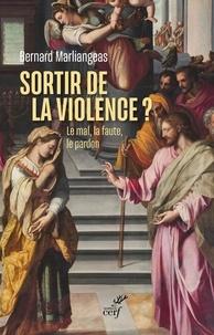 Bernard Marliangeas - Sortir de la violence ? - Le mal, la faute, le pardon.