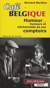 Bernard Marliere - Café Belgique - Humour... humeurs et méchancetés de nos comptoirs.