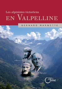 Bernard Marnette - Les alpinistes victoriens en Valpelline.
