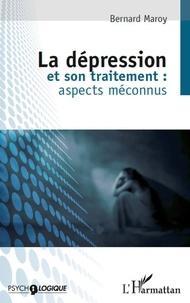 Bernard Maroy - La dépression et son traitement : aspects méconnus.