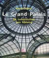 Bernard Marrey - Le Grand Palais - Sa construction, son histoire.