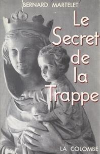 Bernard Martelet - Le secret de la Trappe, Frère Marie-Gabriel de Chambarand.
