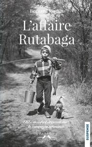 Bernard Martin - L'affaire Rutabaga - 1961 : un enfant disparaît dans la campagne normande.