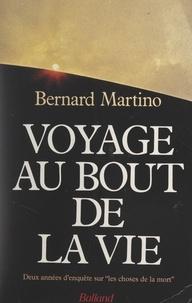 Bernard Martino - Voyage au bout de la vie - Deux années d'enquête sur les choses de la mort.