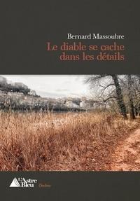 Bernard Massoubre - Le diable se cache dans les détails.