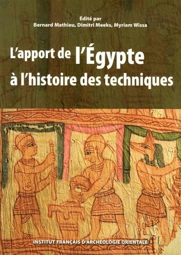 Bernard Mathieu et Dimitri Meeks - L'apport de l'Egypte à l'histoire des techniques - Méthodes, chronologie et comparaisons.