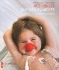 Bernard Mathieu et Jacques Grison - Nez rouges, blouses blanches - 20 ans de Rire Médecin.