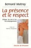 Bernard Matray - La présence et le respect - Ethique du soin et de l'accompagnement.