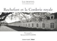 Bernard Matussière et Erik Orsenna - Rochefort et la Corderie royale.