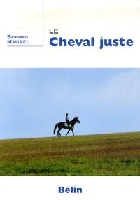 Bernard Maurel - Le cheval juste.