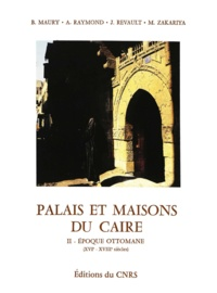 Bernard Maury et André Raymond - Palais et maisons du Caire. TomeII - Époque ottomane (XVIe-XVIIIe siècles).